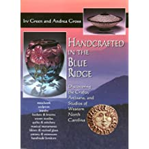 Handcrafted in the Blue Ridge: Discovering the Crafts, Artisans, and Studios of Western North Carolina
