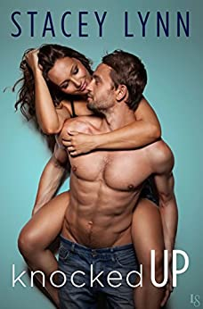 Knocked Up (Crazy Love Book 2) by [Lynn, Stacey]