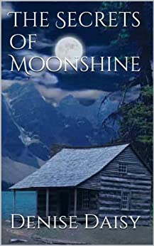 The Secrets of Moonshine (The Moonshine Series Book 1) by [Daisy, Denise]