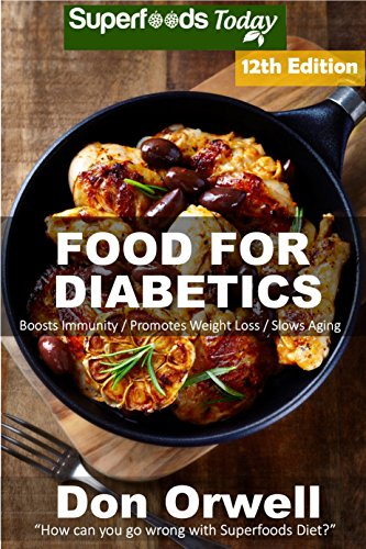 Food For Diabetics: Over 280 Diabetes Type-2 Quick & Easy Gluten Free Low Cholesterol Whole Foods Diabetic Recipes full of Antioxidants & Phytochemicals ... Natural Weight Loss Transformation Book 5) by Don Orwell