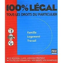 100% LÉGAL 2006 : TOUS LES DROITS DU PARTICULIER : FAMILLE LOGEMENT TRAVAIL