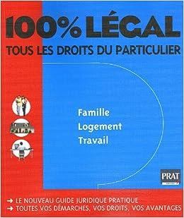 100% Légal : Tous les droits du particulier Famille, logement, travail