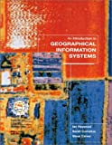 An Introduction to Geographical Information Systems US Edition 9780130162380