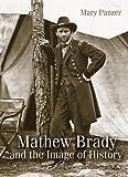 Mathew Brady and the Image of History, Mary Panzer, 1588341437