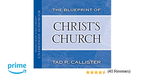 The blueprint of christs church tad r callister 9781629724065 the blueprint of christs church tad r callister 9781629724065 amazon books malvernweather Choice Image