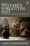 Welfare's Forgotten Past, Lorie Charlesworth, 0415685788