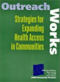 Outreach Works : Strategies for Expanding Health Access in Communities, DeChiara, Michael and Unruh, Ellen, 0967878217
