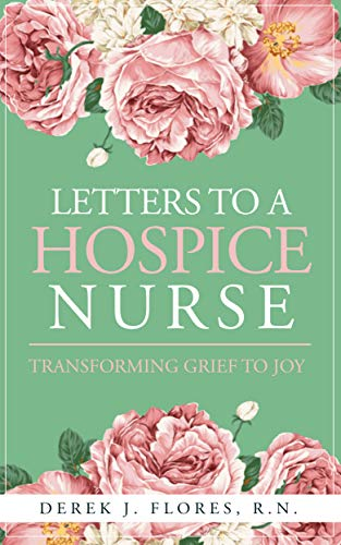 LETTERS TO A HOSPICE NURSE: Transforming Grief to Joy