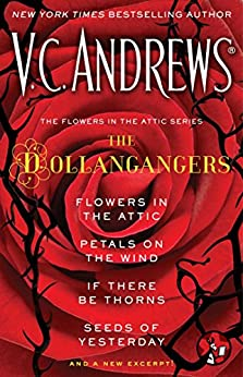 The Flowers in the Attic Series: The Dollangangers: Flowers in the Attic, Petals on the Wind, If There Be Thorns, Seeds of Yesterday, and a New Excerpt! by [Andrews, V.C.]