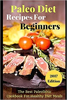 Book Paleo Diet Recipes For Beginners: The Best Paleolithic Cookbook For Healthy Diet Meals