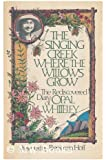 The Singing Creek Where the Willows Grow: The Rediscovered Diary of Opal Whiteley