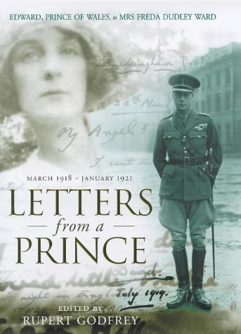 Letters from a Prince: Edward, Prince of Wales to Mrs Freda Dudley Ward March 1918-January 1921