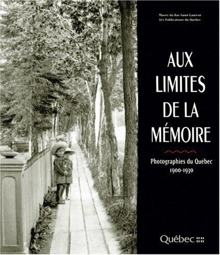 Aux Limites de la Memoire : Photographies du Quebec, 1900-1930 (French Version)