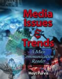 Media Issues and Trends : A Mass Communication Reader, Purvis, Hoyt, 0757523528