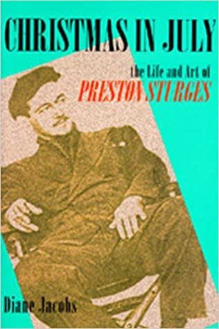 Christmas in July: The Life and Art of Preston Sturges: Diane ...