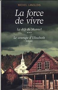 La force de vivre / T3. Le défi de Manuel / T4. Le courage d'Elisabeth par Michel Langlois