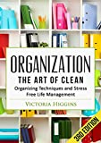 Organization: The Art of Clean- Organizing Techniques and  Stress Free Life Management – 3rd Edition