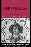 Tertullian (The Early Church Fathers), Geoffrey D. Dunn, 0415282314