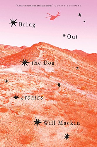 Bring Out the Dog: Stories by [Mackin, Will]