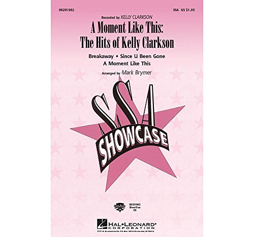 Hal Leonard A Moment like This: The Hits of Kelly Clarkson SSA by Kelly Clarkson arranged by Mark - Music Kelly Breakaway Clarkson Sheet