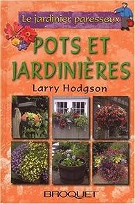 Le jardinier paresseux : Pots et jardinières par Larry Hodgson