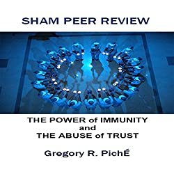 Sham Peer Review - The Power of Immunity and The Abuse of Trust