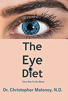 The Eye Diet: How Not To Go Blind by [Maloney, Christopher]