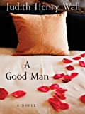 A Good Man, Judith Henry Wall, 0786279672