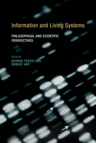 Information and Living Systems: Philosophical and Scientific Perspectives (A Bradford Book)