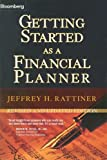 Getting Started as a Financial Planner, Jeffrey H. Rattiner, 1576601854
