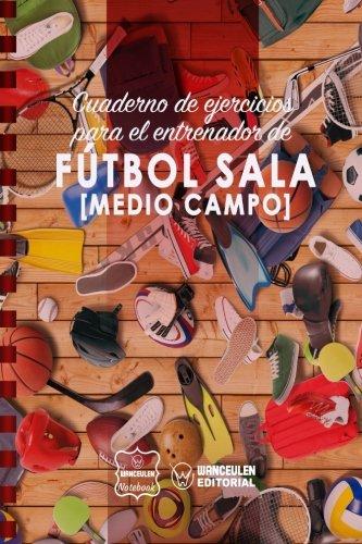 Cuaderno de Ejercicios para el Entrenador de Fútbol Sala ...