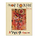 img - for [Anthony Bourdain Appetites]{Anthony Bourdain Appetites A Cookbook} book / textbook / text book