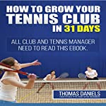 Grow Your Tennis Club In 31 Days | Thomas Daniels