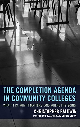The Completion Agenda in Community Colleges: What It Is, Why It Matters, and Where It's Going (The Futures Series on Community Colleges)