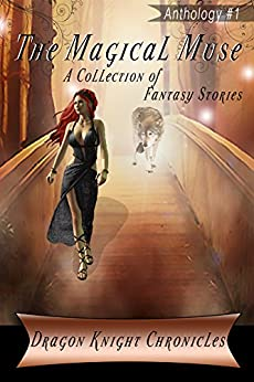 The Magical Muse: A Collection of Fantasy Stories (DKC Contest Anthology Book 1) by [Hawkins, KJ, Reid, Allison D., Mauldin, D.B., Lantgen, Alexis, Cooper, Andrea R., Carroll, Brendan, Duncan, George L., Agarwal, Khushi, Frassetti, Matthew, Durose, Oz]