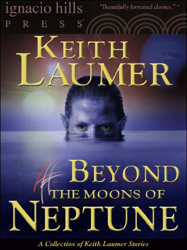 Beyond the Moons of Neptune: A Keith Laumer Collection (Four Keith Laumer stories in one volume!)