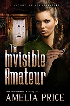 The Invisible Amateur (Mycroft Holmes Adventures Book 3) by [Price, Amelia, Mountifield, Jess]