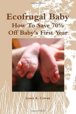 Image: Ecofrugal Baby - How To Save 70% Off Baby's First Year, by Laura Cowan. Publisher: lulu.com (September 2, 2010)