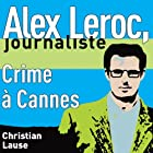 Crime à Cannes [Crime in Cannes]: Alex Leroc, journaliste Audiobook by Christian Lause Narrated by Christian Lause