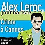 Crime à Cannes [Crime in Cannes]: Alex Leroc, journaliste | Christian Lause