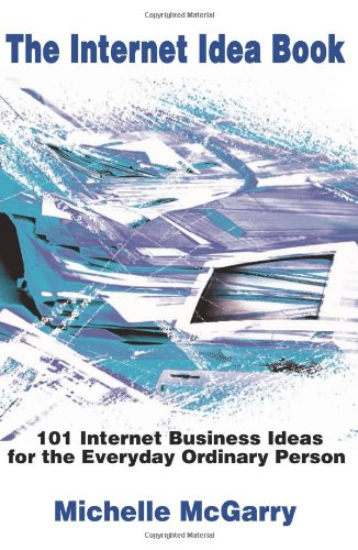 The Internet Idea Book: 101 Internet Business Ideas for the Everyday Ordinary Person