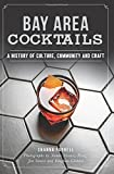 Bay Area Cocktails: A History of Culture, Community and Craft (American Palate)