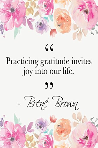 Practicing Gratitude Invites Joy Into Our Life: Brené Brown Quote Floral Notebook