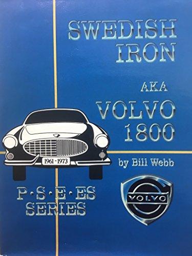 Swedish iron: Aka Volvo 1800 : 1961-1973 1800 History and Restoration Guide