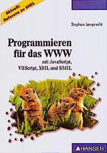 Programmmieren für das WWW: mit JavaScript, VBScript, XML und SMIL