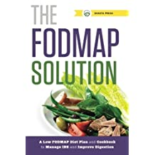 Fodmap Solution: A Low Fodmap Diet Plan and Cookbook to Manage IBS and Improve Digestion by Shasta Press (2014-01-22)