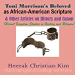 Toni Morrison's Beloved as African-American Scripture & Other Articles on History and Canon: Hermit Kingdom Studies in History and Religion | Heerak Christian Kim