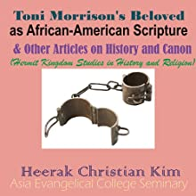 Toni Morrison's Beloved as African-American Scripture & Other Articles on History and Canon: Hermit Kingdom Studies in History and Religion | Livre audio Auteur(s) : Heerak Christian Kim Narrateur(s) : Bryse Gregory