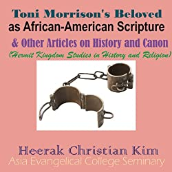 Toni Morrison's Beloved as African-American Scripture & Other Articles on History and Canon