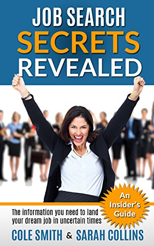 Job Search Secrets Revealed: The information you need to land your dream job in uncertain times